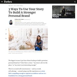 3 Ways To Use Your Story To Build A Stronger Personal Brand