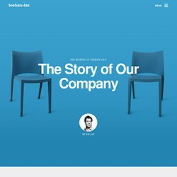 The Story of Our Company - The Making of Teehan+Lax