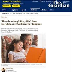 'Here is a story! Story it is': how fairytales are told in other tongues
