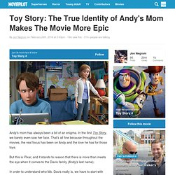 Toy Story: The True Identity of Andy's Mom Makes The Movie More Epic