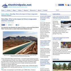 Story Map: What is the impact of China's mega water diversion scheme?