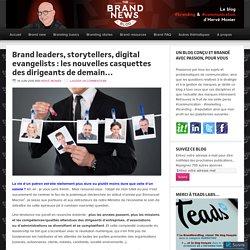 Brand leaders, storytellers, digital evangelists : les nouvelles casquettes des dirigeants de demain… – The brandnewsblog l Le blog des marques et du branding