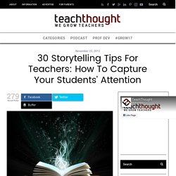 30 Storytelling Tips For Teachers: How To Capture Your Student's Attention