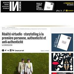 Réalité virtuelle : storytelling à la première personne, authenticité...