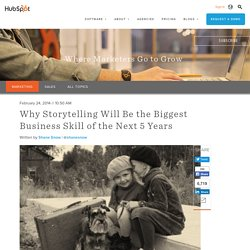 Why Storytelling Will Be the Biggest Business Skill of the Next 5 Years