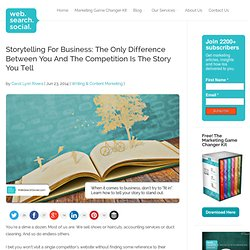 Storytelling For Business: Story Is The Only Difference Between You And The Competition
