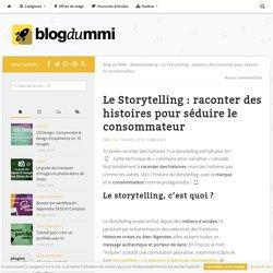 Le Storytelling : raconter des histoires pour séduire le consommateur