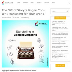 The Gift of Storytelling in Content Marketing for Your Brand