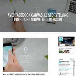 Avec Facebook Canvas, le Storytelling prend une nouvelle dimension