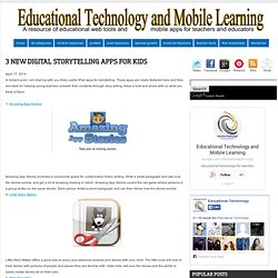 Educational Technology and Mobile Learning: 3 New Digital Storytelling Apps f...
