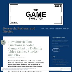 How Storytelling Functions in Video Games (Part 2): Defining Video Games, Stories and Play – Research, Reviews, and Stories