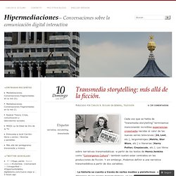 Transmedia storytelling: más allá de la ficción.