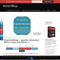 Storytelling : quelle histoire allez-vous raconter ?