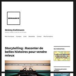 Storytelling : Raconter de belles histoires pour vendre mieux – Jérémy Kohlmann