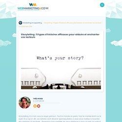 ▷ Storytelling : 5 types d'histoires efficaces pour séduire et enchanter vos lecteurs
