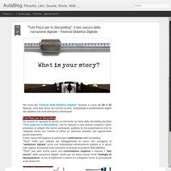 """""""Tutti Pazzi per lo Storytelling"""": il lato oscuro della narrazione digitale - Festival Didattica Digitale"""