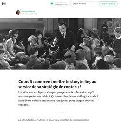 Cours 6 : comment mettre le storytelling au service de sa stratégie de contenu ? — Officielle France