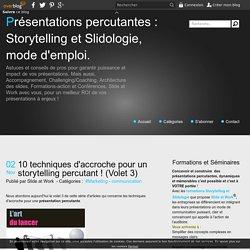 10 techniques d'accroche pour un storytelling percutant ! (Volet 3) - Présentations percutantes : Storytelling et Slidologie, mode d'emploi.