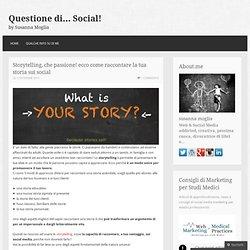 Storytelling, che passione! ecco come raccontare la tua storia sui social
