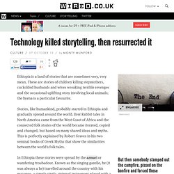 Technology killed storytelling, then resurrected it