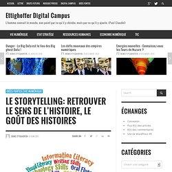 Digital Campus » Le Storytelling: Retrouver le sens de l'Histoire, le goût des histoires