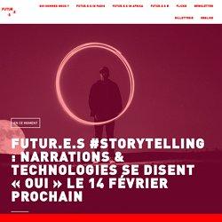 """Futur.e.s #Storytelling : narrations & technologies se disent """"oui"""" le 14 février prochain - Futur.e.s"""