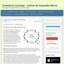 8 Steps To Great Digital Storytelling – Transform Learning ~ written by Samantha Morra