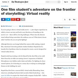 One film student's adventure on the frontier of storytelling: Virtual reality