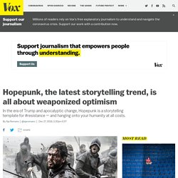 Hopepunk, explained: the storytelling trend that weaponizes optimism