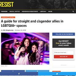 A guide for straight and cisgender allies in LGBTQIA+ spaces - RESIST