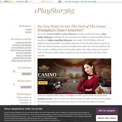 Do You Want to Get The Feel of The Game Straight to Your Computer? - 1PlayStar365