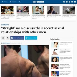 'Straight' men discuss their secret sexual relationships with other men / LGBTQ Nation