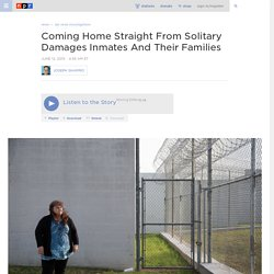 Coming Home Straight From Solitary Damages Inmates And Their Families