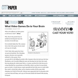 Straight Dope: What Video Games Do to Your Brain