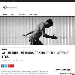 All-natural methods of straightening your legs - health4em