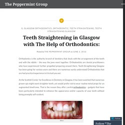 Teeth Straightening in Glasgow with The Help of Orthodontics: – The Peppermint Group