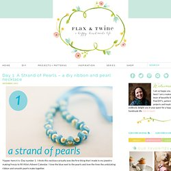 flax & twine for easy craft tutorials and diy projects: Day 1: A Strand of Pearls - a diy ribbon and pearl necklace