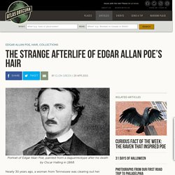 The Strange Afterlife of Edgar Allan Poe's Hair