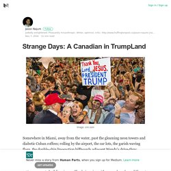Strange Days: A Canadian in TrumpLand – Human Parts – Medium