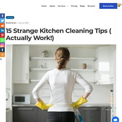 15 Strange Kitchen Cleaning Tips That Actually Works!