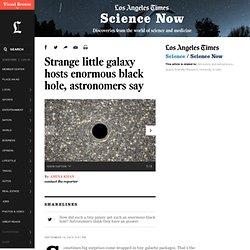Strange little galaxy hosts enormous black hole, astronomers say - LA Times