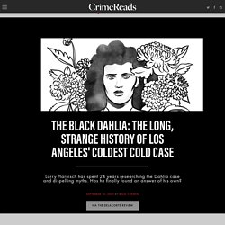 The Black Dahlia: The Long, Strange History of Los Angeles' Coldest Cold Case