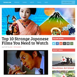 Top 10 Strange Japanese Films You Need to Watch