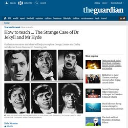 How to teach … The Strange Case of Dr Jekyll and Mr Hyde