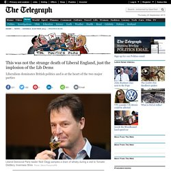 This was not the strange death of Liberal England, just implosion of the Lib Dems