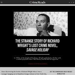 The Strange Story of Richard Wright's Lost Crime Novel, Savage Holiday ‹ CrimeReads