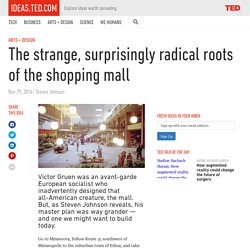 The strange, surprisingly radical roots of the shopping mall