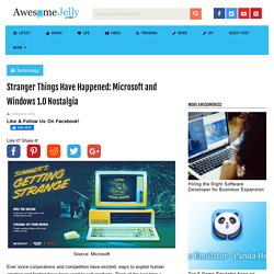 Stranger Things Have Happened: Microsoft and Windows 1.0 Nostalgia