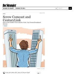The Stranger - Seattle's Only Newspaper - Screw Comcast and CenturyLink by Goldy