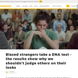 Biased strangers take a DNA test - the results show why we shouldn't judge others on their looks